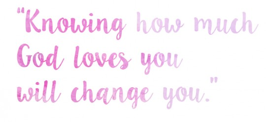 Knowing God's love will change you
